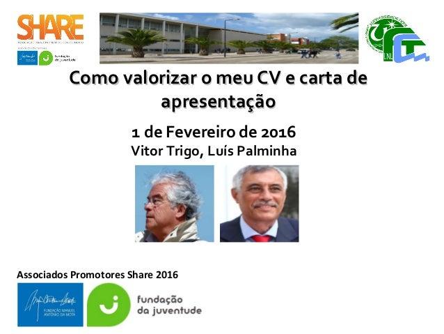 Como valorizar o meu CV e carta deComo valorizar o meu CV e carta de apresentaçãoapresentação 1 de Fevereiro de 2016 Vitor...
