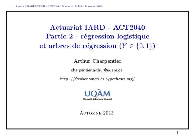 Arthur CHARPENTIER - ACT2040 - Actuariat IARD - Automne 2013 Actuariat IARD - ACT2040 Partie 2 - régression logistique et ...