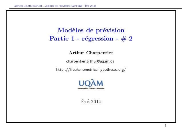Arthur CHARPENTIER - Mod`eles de pr´evisions (ACT6420 - ´Et´e 2014) Mod`eles de pr´evision Partie 1 - r´egression - # 2 Ar...