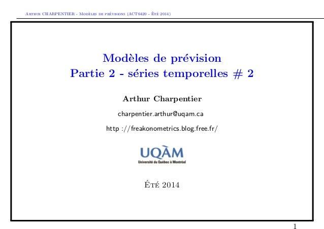 Arthur CHARPENTIER - Mod`eles de pr´evisions (ACT6420 - ´Et´e 2014) Mod`eles de pr´evision Partie 2 - s´eries temporelles ...