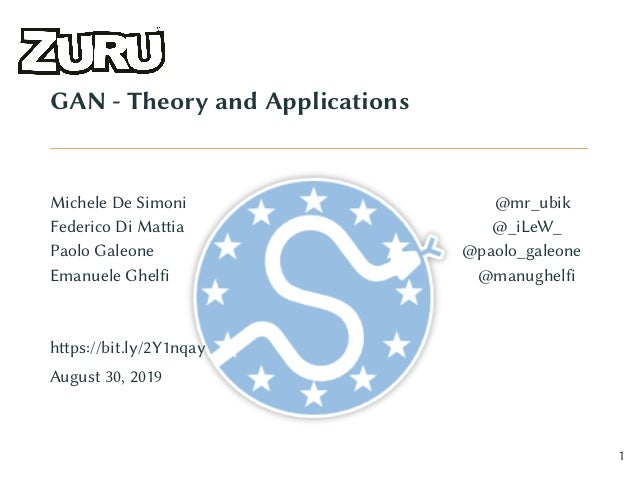 GAN - Theory and Applications Michele De Simoni @mr_ubik Federico Di Mattia @_iLeW_ Paolo Galeone @paolo_galeone Emanuele ...