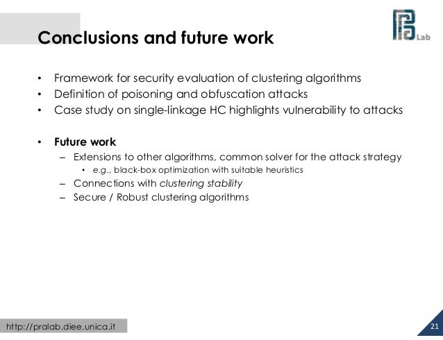 Conclusions and future work • • •  Framework for security evaluation of clustering algorithms Definition of poisonin...