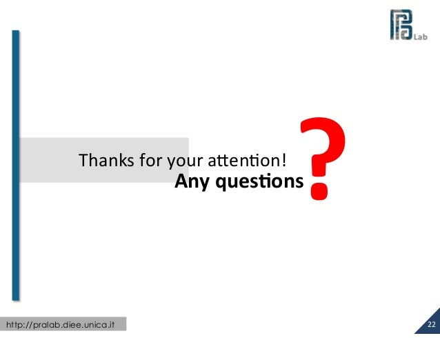 Thanks  for  your  aXenon!    ?       Any  ques*ons  http://pralab.diee.unica.it  22