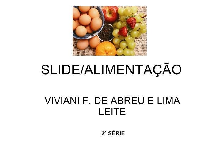 SLIDE/ALIMENTAÇÃO VIVIANI F. DE ABREU E LIMA LEITE 2ª SÉRIE