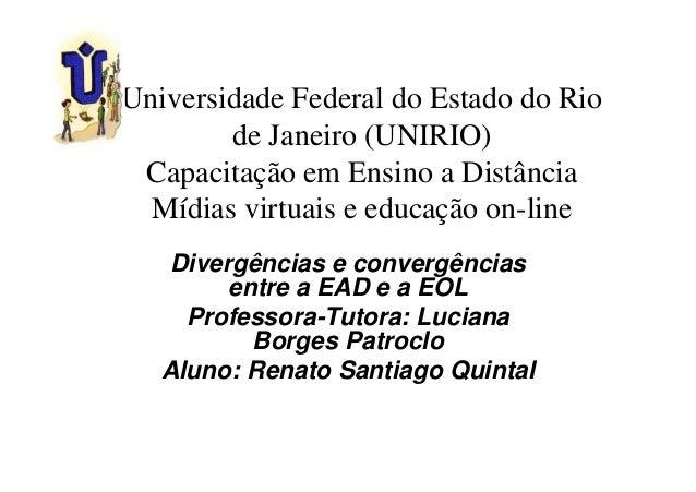 Universidade Federal do Estado do Rio        de Janeiro (UNIRIO) Capacitação em Ensino a Distância  Mídias virtuais e educ...