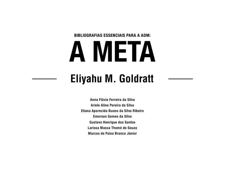 BIBLIOGRAFIAS ESSENCIAIS PARA A ADM:A METAEliyahu M. Goldratt         Anna Flávia Ferreira da Silva         Ariele Aline P...