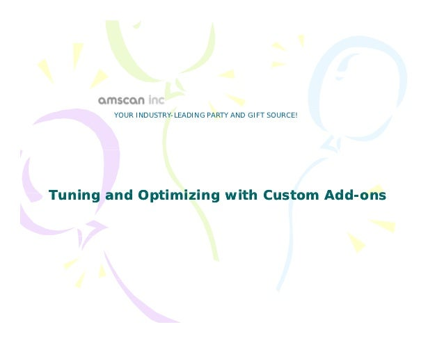 YOUR INDUSTRY-LEADING PARTY AND GIFT SOURCE!Tuning and Optimizing with Custom Add-ons                                  Add-
