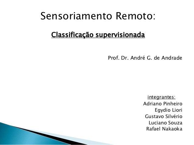 Sensoriamento Remoto: Classificação supervisionada                 Prof. Dr. André G. de Andrade                          ...