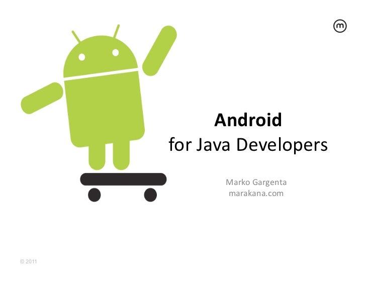 Android          for Java Developers                    Marko Gargenta                    marakana.com © 2011