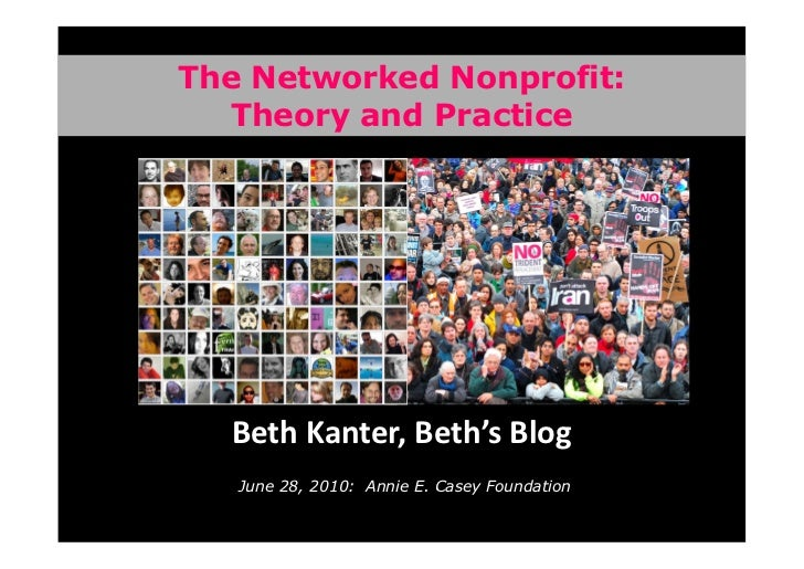The Networked Nonprofit:    Theory and Practice       Beth Kanter, Beth's Blog    June 28, 2010: Annie E. Casey Foundation