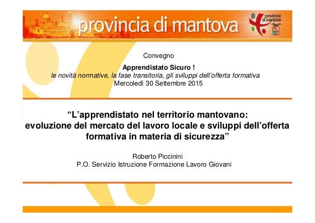 1 Convegno Apprendistato Sicuro ! le novità normative, la fase transitoria, gli sviluppi dell'offerta formativa Mercoledì ...