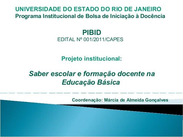UNIVERSIDADE DO ESTADO DO RIO DE JANEIRO Programa Institucional de Bolsa de Iniciação à Docência  PIBID EDITAL Nº 001/2011...