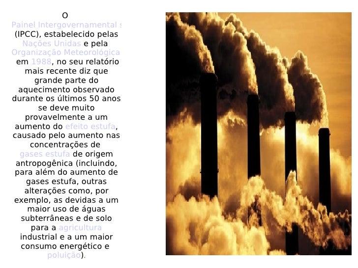 O  Painel Intergovernamental sobre Mudanças Climáticas  (IPCC), estabelecido pelas  Nações Unidas  e pela  Organização Met...