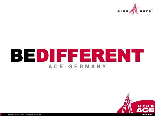 BEDIFFERENT                                ACE   GERMANYCopyright © 2012 Aras. All Rights Reserved.                   aras...