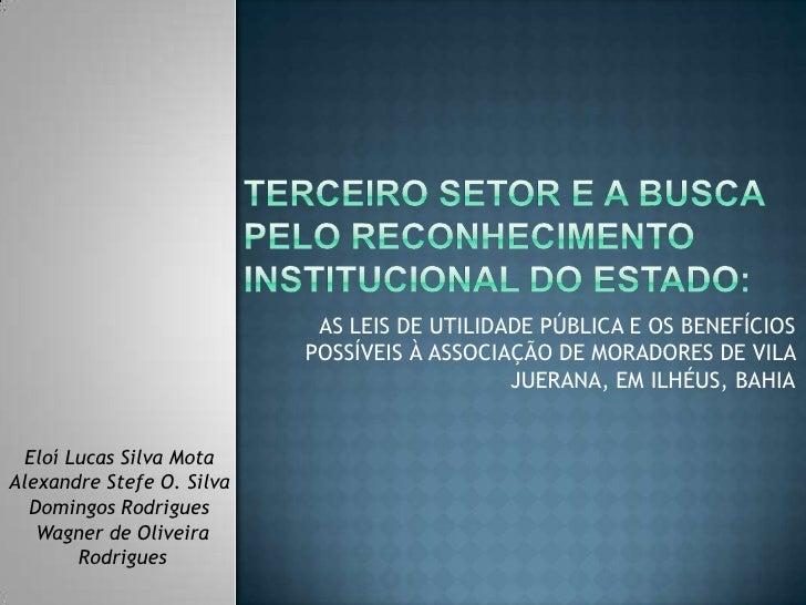 AS LEIS DE UTILIDADE PÚBLICA E OS BENEFÍCIOS                           POSSÍVEIS À ASSOCIAÇÃO DE MORADORES DE VILA        ...