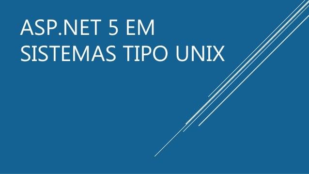 ASP.NET 5 EM SISTEMAS TIPO UNIX
