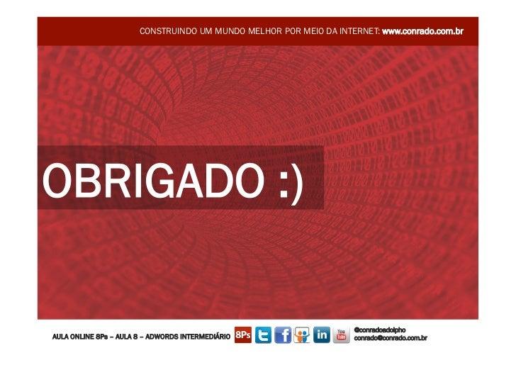 CONSTRUINDO UM MUNDO MELHOR POR MEIO DA INTERNET: www.conrado.com.brOBRIGADO :)                                           ...
