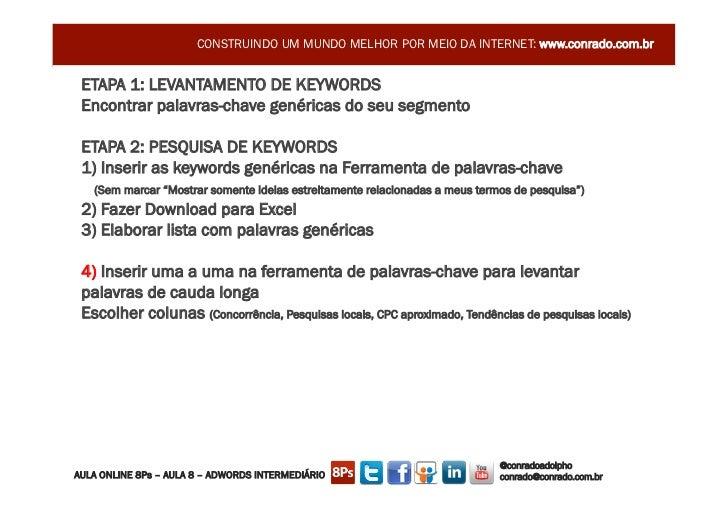 CONSTRUINDO UM MUNDO MELHOR POR MEIO DA INTERNET: www.conrado.com.br ETAPA 1: LEVANTAMENTO DE KEYWORDS Encontrar palavras-...