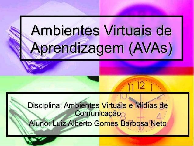 Ambientes Virtuais deAmbientes Virtuais de Aprendizagem (AVAs)Aprendizagem (AVAs) Disciplina: Ambientes Virtuais e Mídias ...