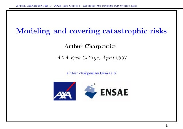 Arthur CHARPENTIER - AXA Risk College - Modeling and covering catastrophic risksModeling and covering catastrophic risks  ...