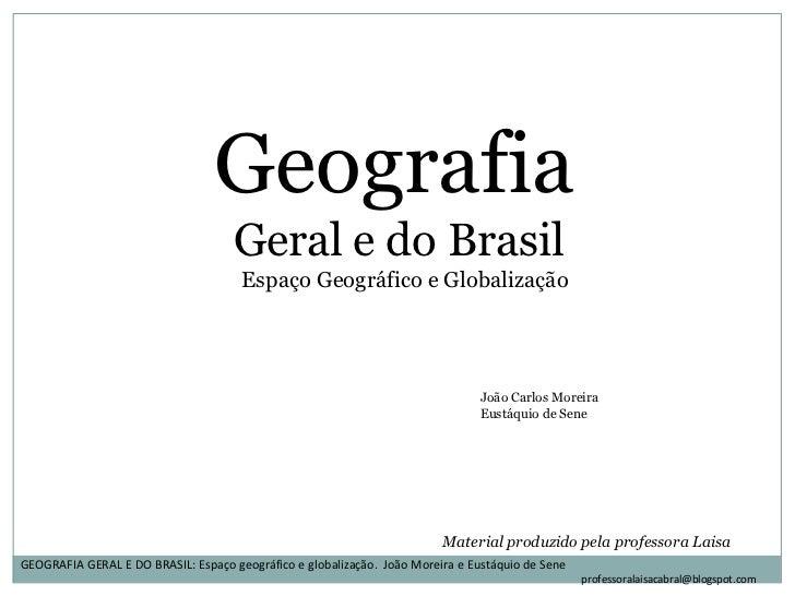 Geografia<br />Geral e do Brasil<br />    Espaço Geográfico e Globalização<br />João Carlos Moreira<br />Eustáquio de Sene...