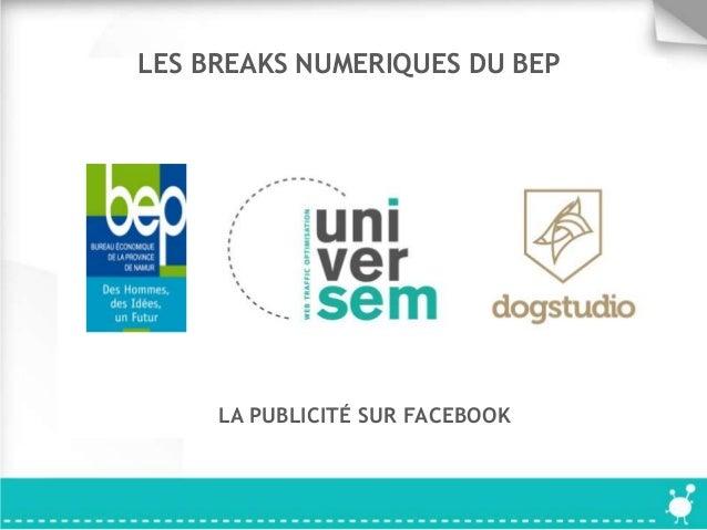 LES BREAKS NUMERIQUES DU BEP LA PUBLICITÉ SUR FACEBOOK
