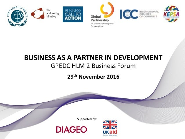 Supported by: BUSINESS AS A PARTNER IN DEVELOPMENT GPEDC HLM 2 Business Forum 29th November 2016