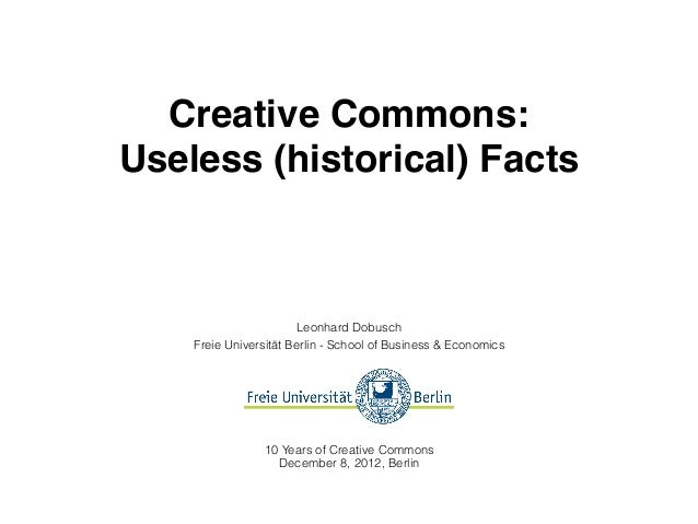 Creative Commons:Useless (historical) Facts                        Leonhard Dobusch    Freie Universität Berlin - School o...