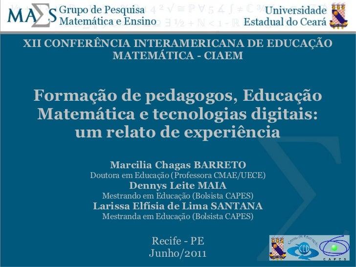 XII CONFERÊNCIA INTERAMERICANA DE EDUCAÇÃO            MATEMÁTICA - CIAEM Formação de pedagogos, Educação Matemática e tecn...