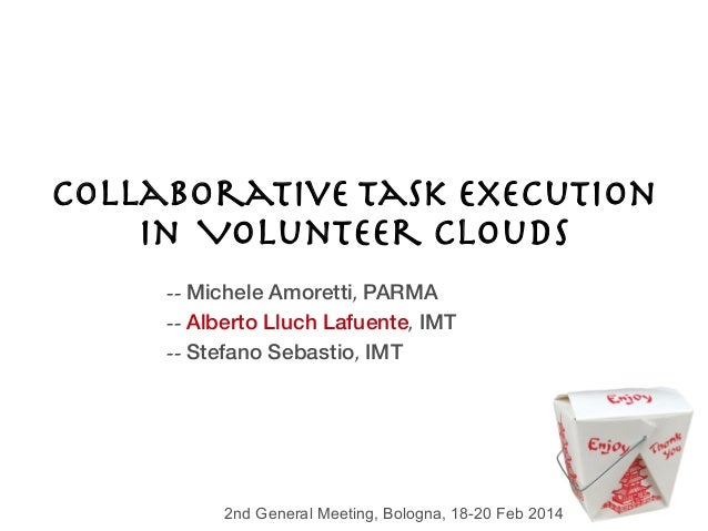 Collaborative Task Execution In Volunteer Clouds -- Michele Amoretti, PARMA -- Alberto Lluch Lafuente, IMT -- Stefano Seba...