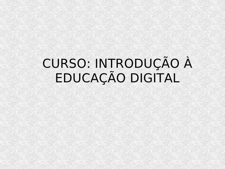 CURSO: INTRODUÇÃO À EDUCAÇÃO DIGITAL