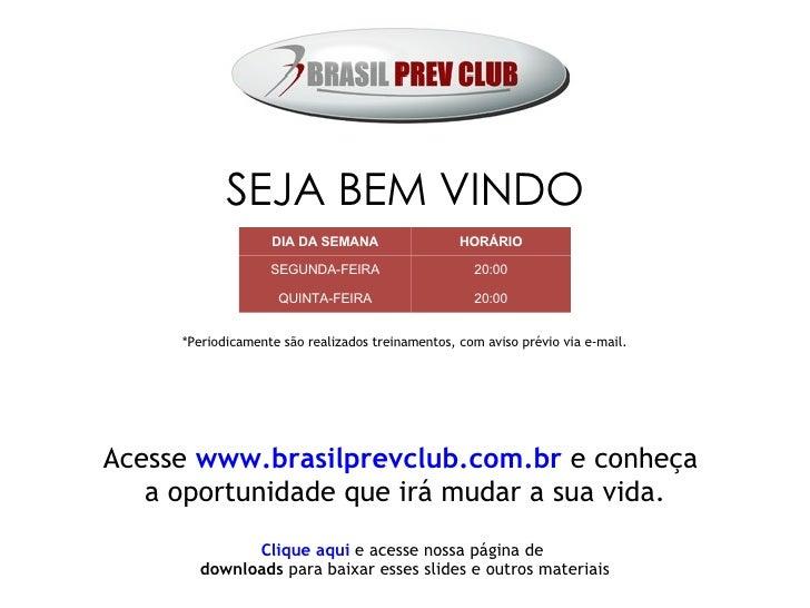 Acesse  www.brasilprevclub.com.br  e conheça  a oportunidade que irá mudar a sua vida. SEJA BEM VINDO Clique aqui   e aces...