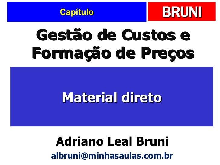 Capítulo Material direto Gestão de Custos e Formação de Preços Adriano Leal Bruni [email_address]