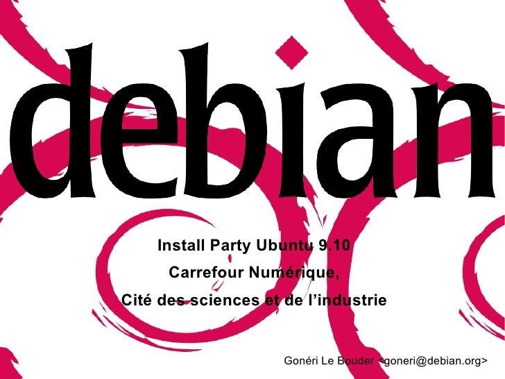 Install Party Ubuntu 9.10 Carrefour Numérique, Cité des sciences et de l'industrie   Gonéri Le Bouder <goneri@debian.org>