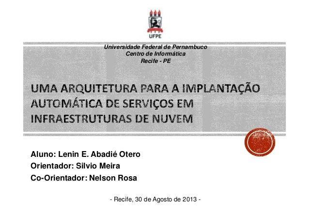 Universidade Federal de Pernambuco Centro de Informática Recife - PE  Aluno: Lenin E. Abadié Otero Orientador: Silvio Meir...
