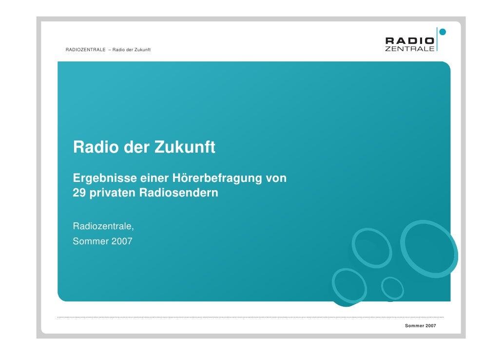 RADIOZENTRALE – Radio der Zukunft       Radio der Zukunft   Ergebnisse einer Hörerbefragung von   29 privaten Radiosendern...