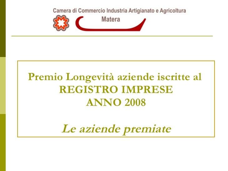 Premio Longevità aziende iscritte al  REGISTRO IMPRESE ANNO 2008 Le aziende premiate