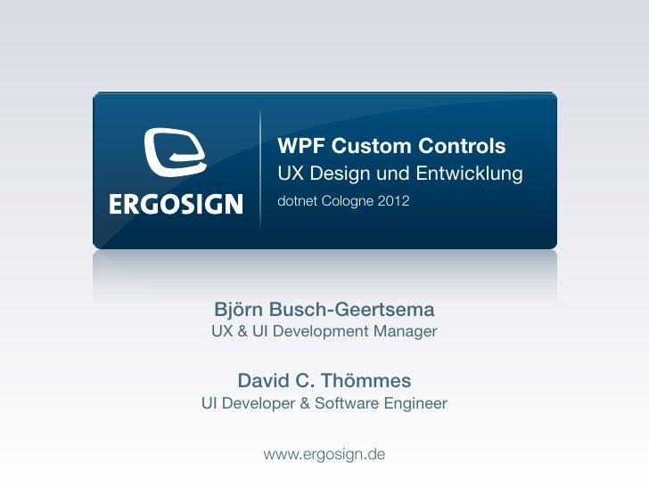 WPF Custom Controls         UX Design und Entwicklung         dotnet Cologne 2012 Björn Busch-Geertsema UX & UI Developmen...
