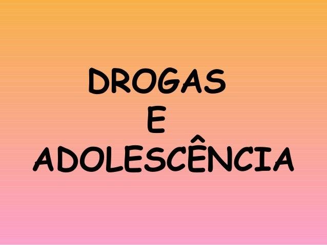 DROGAS     EADOLESCÊNCIA