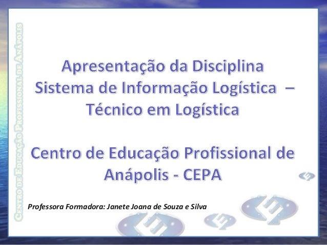 Professora Formadora: Janete Joana de Souza e Silva