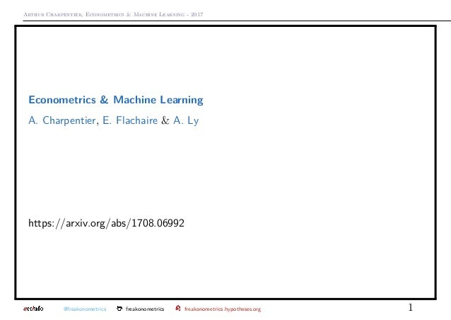 Arthur Charpentier, Econometrics & Machine Learning - 2017 Econometrics & Machine Learning A. Charpentier, E. Flachaire & ...
