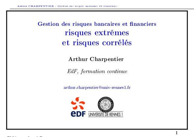 Arthur CHARPENTIER - Gestion des risques bancaires et financiers.Gestion des risques bancaires et nanciersrisques extrêmes...