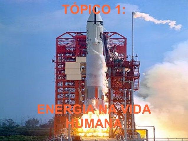 TÓPICO 1:ENERGIA NA VIDA   HUMANA
