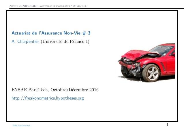 Arthur CHARPENTIER - Actuariat de l'Assurance Non-Vie, # 3 Actuariat de l'Assurance Non-Vie # 3 A. Charpentier (Université...