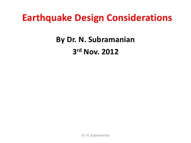 Earthquake Design Considerations       By Dr. N. Subramanian           3rd Nov. 2012             Dr. N. Subramanian