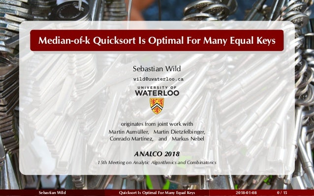 Median-of-k Quicksort Is Optimal For Many Equal Keys Sebastian Wild wild@uwaterloo.ca originates from joint work with Mart...