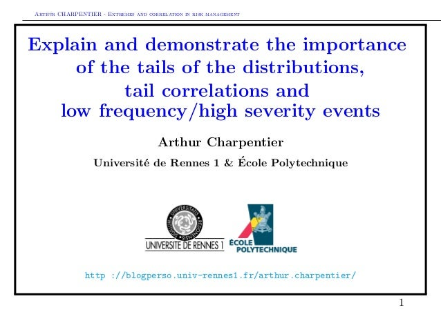 Arthur CHARPENTIER - Extremes and correlation in risk management Explain and demonstrate the importance of the tails of th...