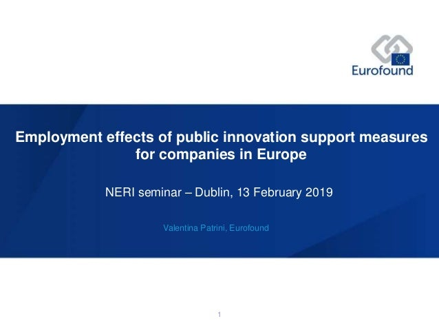 Valentina Patrini, Eurofound NERI seminar – Dublin, 13 February 2019 Employment effects of public innovation support measu...