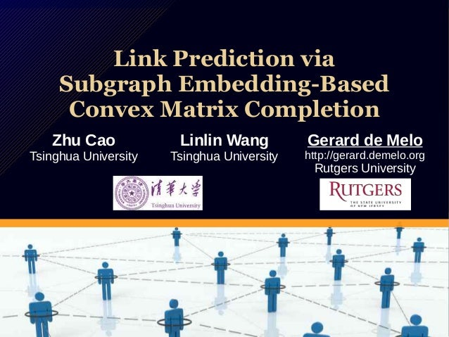 Link Prediction via Subgraph Embedding-Based Convex Matrix Completion Link Prediction via Subgraph Embedding-Based Convex ...