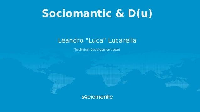 "Sociomantic & D(u) Leandro ""Luca"" Lucarella Technical Development Lead"